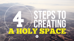 4 Steps to Creating a Holy Space